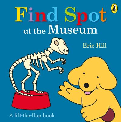 Find Spot at the Museum: A Lift-the-Flap Story by Eric Hill