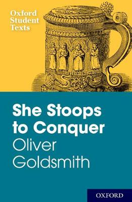New Oxford Student Texts: Goldsmith: She Stoops to Conquer by Diane Maybank