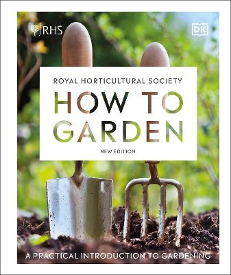 RHS How to Garden New Edition: A Practical Introduction to Gardening book