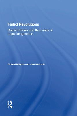 Failed Revolutions: Social Reform And The Limits Of Legal Imagination by Richard Delgado