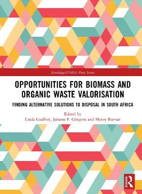 Opportunities for Biomass and Organic Waste Valorisation: Finding Alternative Solutions to Disposal in South Africa book
