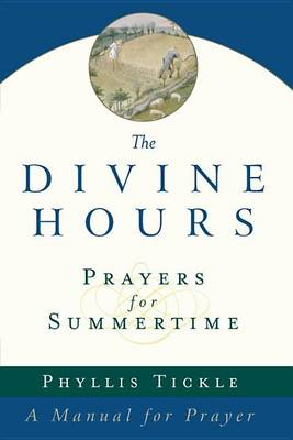The Divine Hours: Prayers for Summertime by Phyllis Tickle