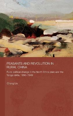 Peasants and Revolution in Rural China by Chang Liu