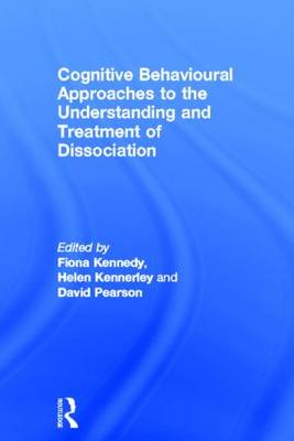 Cognitive Behavioural Approaches to the Understanding and Treatment of Dissociation by Fiona C. Kennedy
