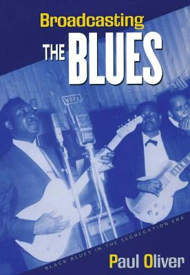 Broadcasting the Blues by Paul Oliver