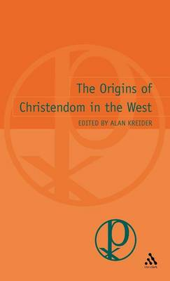 Origins of Christendom in the West by Alan Kreider