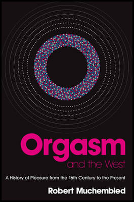 Orgasm and the West by Robert Muchembled