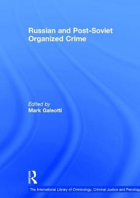 Russian and Post-Soviet Organized Crime by Mark Galeotti
