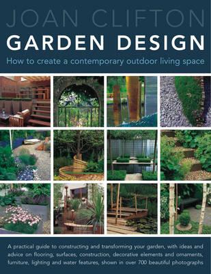 Joan Clifton's Garden Design: How to Create a Contemporary Outdoor Living Space by Joan Clifton