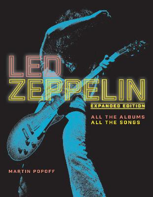 Led Zeppelin: All the Albums, All the Songs, Expanded Edition by Martin Popoff