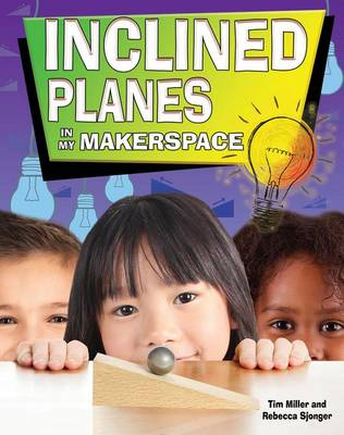 Inclined Planes in My Makerspace - Simple Machines in My Makerspace by Miller Tim