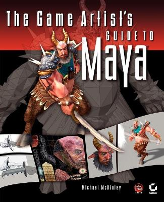 The Game Artist's Guide to Maya by Michael McKinley