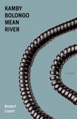 Kamby Bolongo Mean River by Robert Lopez