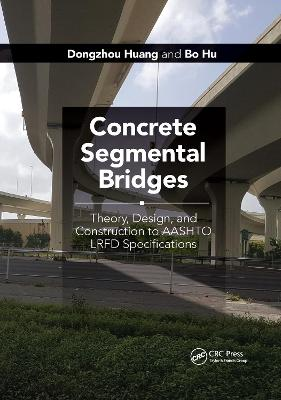 Concrete Segmental Bridges: Theory, Design, and Construction to AASHTO LRFD Specifications by Dongzhou Huang