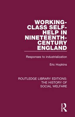 Working-Class Self-Help in Nineteenth-Century England: Responses to industrialization by Eric Hopkins