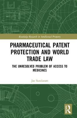 Pharmaceutical Patent Protection and World Trade Law by Jae Sundaram