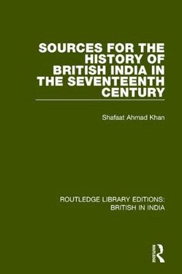 Sources for the History of British India in the Seventeenth Century book