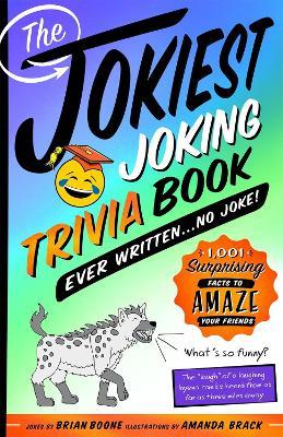 The Jokiest Joking Trivia Book Ever Written . . . No Joke! by Brian Boone