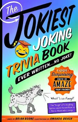 The Jokiest Joking Trivia Book Ever Written . . . No Joke! by Brian Boone
