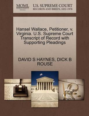 Hansel Wallace, Petitioner, V. Virginia. U.S. Supreme Court Transcript of Record with Supporting Pleadings by David S Haynes