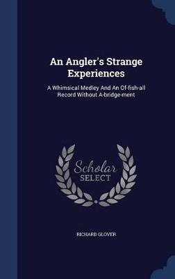 An Angler's Strange Experiences by Senior Lecturer Richard Glover