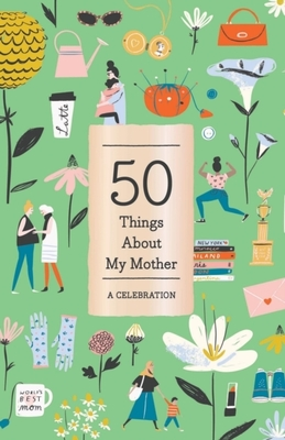 50 Things About My Mother (Fill-in Gift Book): A Celebration by Abrams Noterie