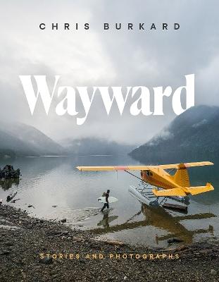 Wayward: Stories and Photographs by Chris Burkard