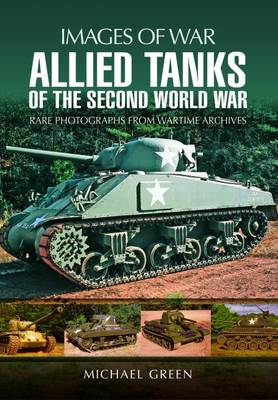 Allied Tanks of the Second World War by Michael Green