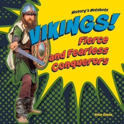 Vikings! Fierce and Fearless Conquerors by Elsie Olson