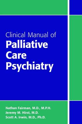 Clinical Manual of Palliative Care Psychiatry by Nathan Fairman