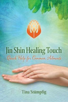 Jin Shin Healing Touch: Quick Help for Common Ailments by Tina Stumpfig