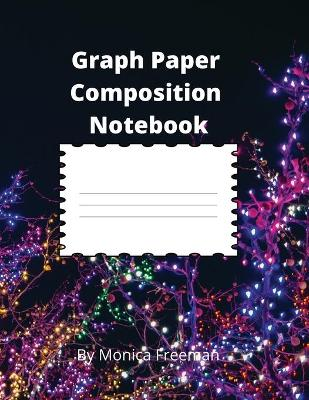 Graph Paper Composition Notebook by Monica Freeman