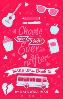 Choose Your Own Ever After: Make Up or Break Up by Kate Welshman