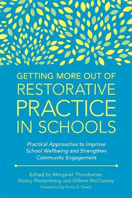 Getting More Out of Restorative Practice in Schools: Practical Approaches to Improve School Wellbeing and Strengthen Community Engagement by Margaret Thorsborne