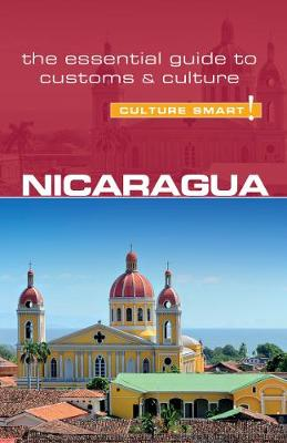 Nicaragua - Culture Smart! The Essential Guide to Customs & Culture by Russell Maddicks