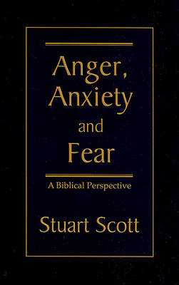 Anger, Anxiety and Fear by Dr Stuart Scott