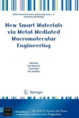 New Smart Materials via Metal Mediated Macromolecular Engineering by Ezat Khosravi