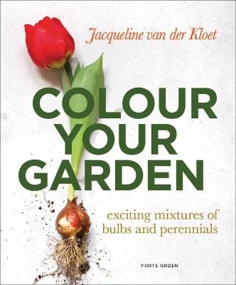 Colour Your Garden by Jacqueline Van Der Kloet