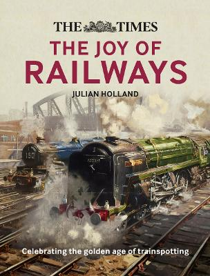 The Times: The Joy of Railways: Remembering the golden age of trainspotting by Julian Holland