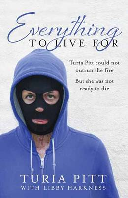 Everything to Live For by Turia Pitt