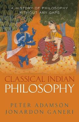 Classical Indian Philosophy: A history of philosophy without any gaps, Volume 5 by Peter Adamson