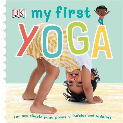 My First Yoga: Fun and Simple Yoga Poses for Babies and Toddlers book