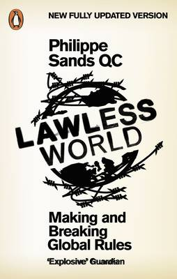 Lawless World: Making and Breaking Global Rules by Philippe Sands