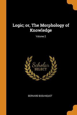 Logic; Or, the Morphology of Knowledge; Volume 2 book