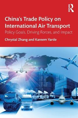 China's Trade Policy on International Air Transport: Policy Goals, Driving Forces, and Impact book