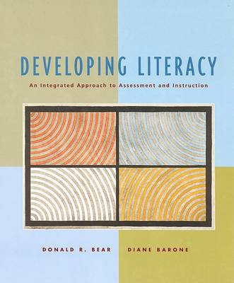 Developing Literacy: An Integrated Approach to Assessment and Instruction by Donald R. Bear