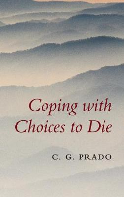 Coping with Choices to Die by C. G. Prado