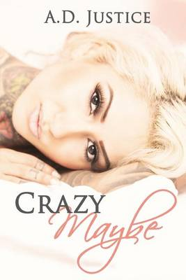 Crazy Maybe by A D Justice