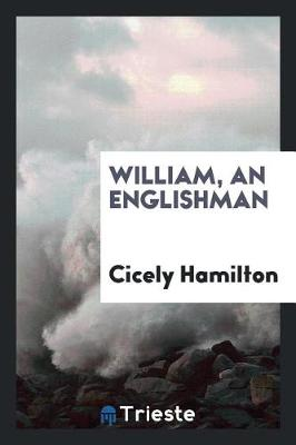 William, an Englishman by Cicely Hamilton