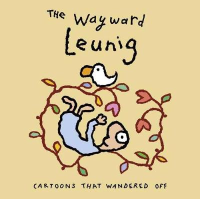 The Wayward Leunig: Cartoons That Wandered Off by Michael Leunig